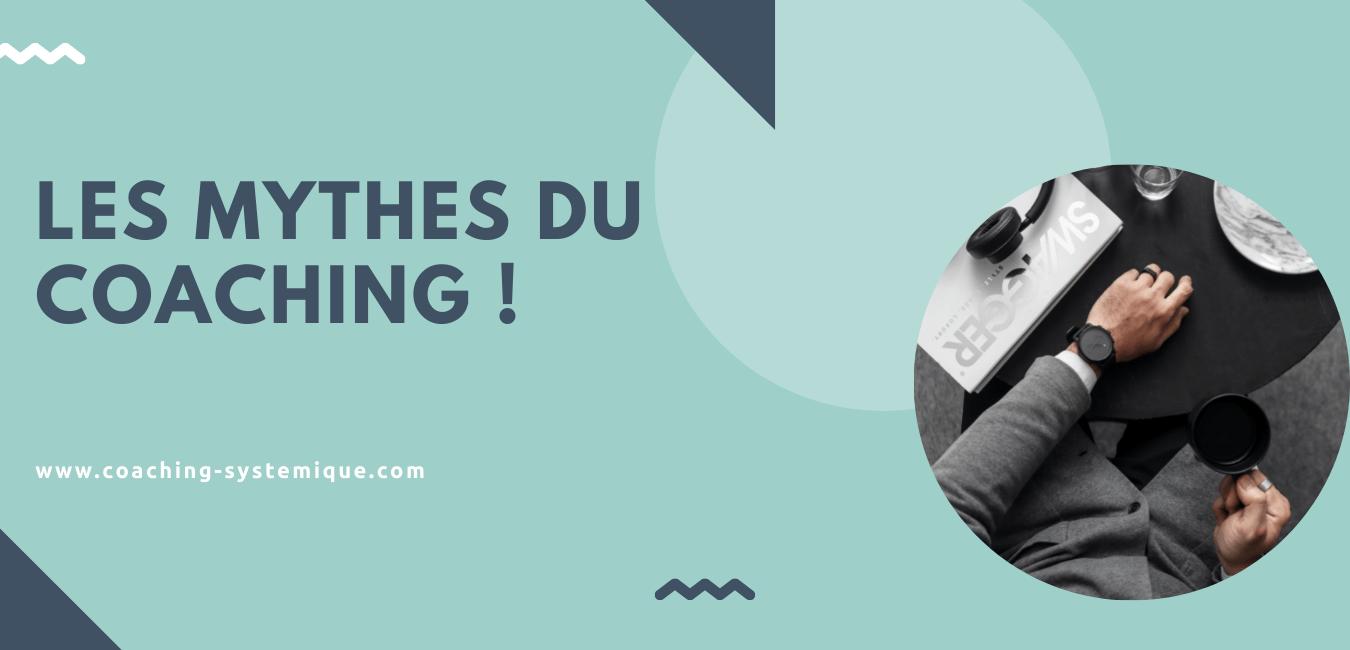 You are currently viewing Les mythes du coaching ! (les fausses croyances sur le coaching)