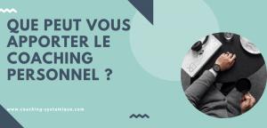 Read more about the article Que peut vous apporter le coaching personnel ?