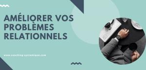 Read more about the article Améliorer vos problèmes relationnels (couple, famille, collègues)