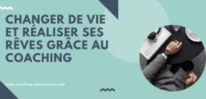 Read more about the article Changer de vie et réaliser ses rêves grâce au coaching