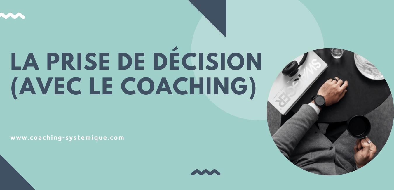 You are currently viewing La prise de décision (avec le coaching)